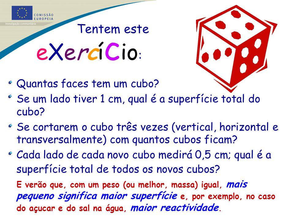 Tentem este eXercí c io : Quantas faces tem um cubo? Se um lado tiver 1 cm, qual é a superfície total do cubo? Se cortarem o cubo três vezes (vertical
