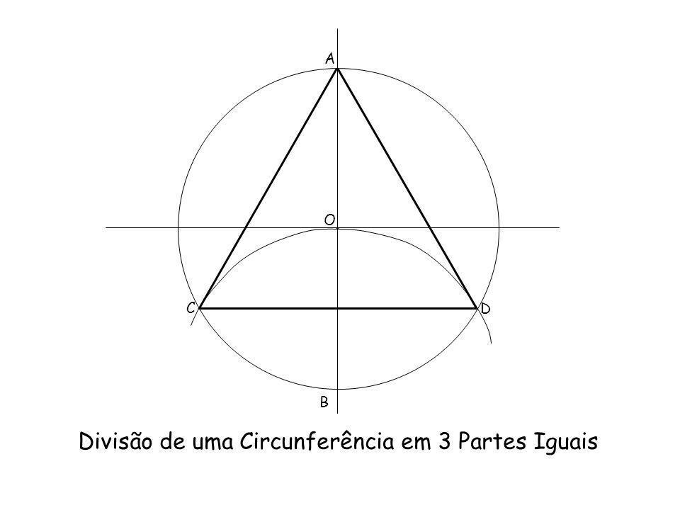 Divisão de uma Circunferência em 3 Partes Iguais A B C D O.