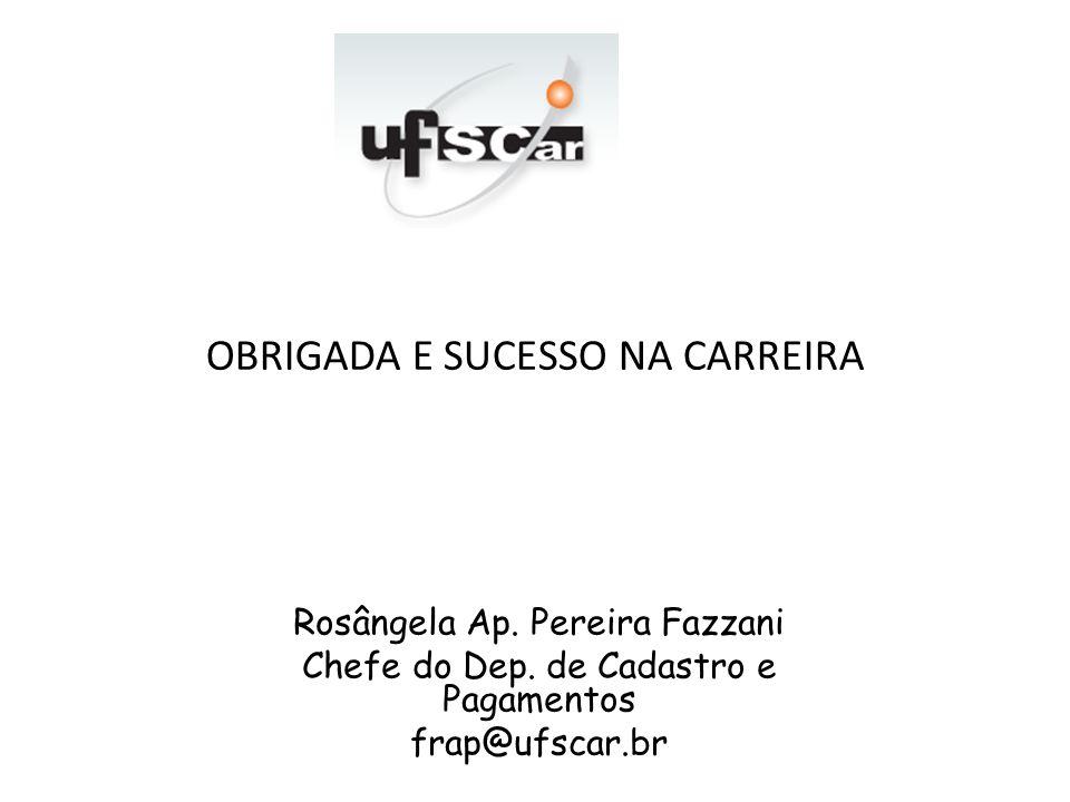 OBRIGADA E SUCESSO NA CARREIRA Rosângela Ap. Pereira Fazzani Chefe do Dep.