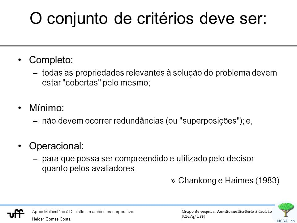 Apoio Multicritério à Decisão em ambientes corporativos Helder Gomes Costa Grupo de pequisa: Auxílio multicritério à decisão (CNPq/UFF) MCDA Lab O con