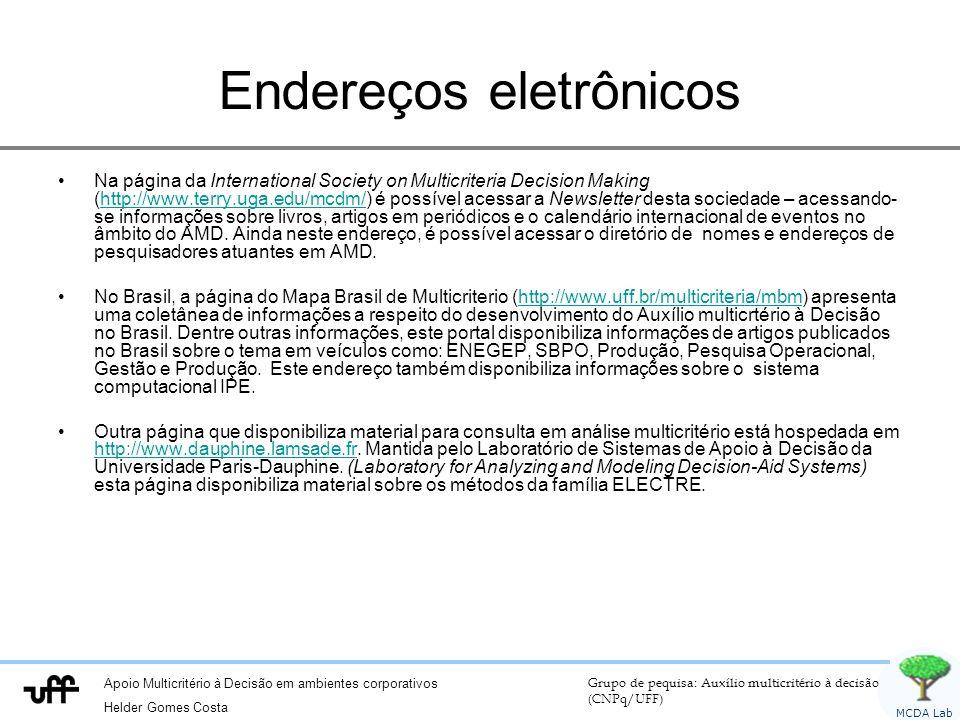 Apoio Multicritério à Decisão em ambientes corporativos Helder Gomes Costa Grupo de pequisa: Auxílio multicritério à decisão (CNPq/UFF) MCDA Lab Ender