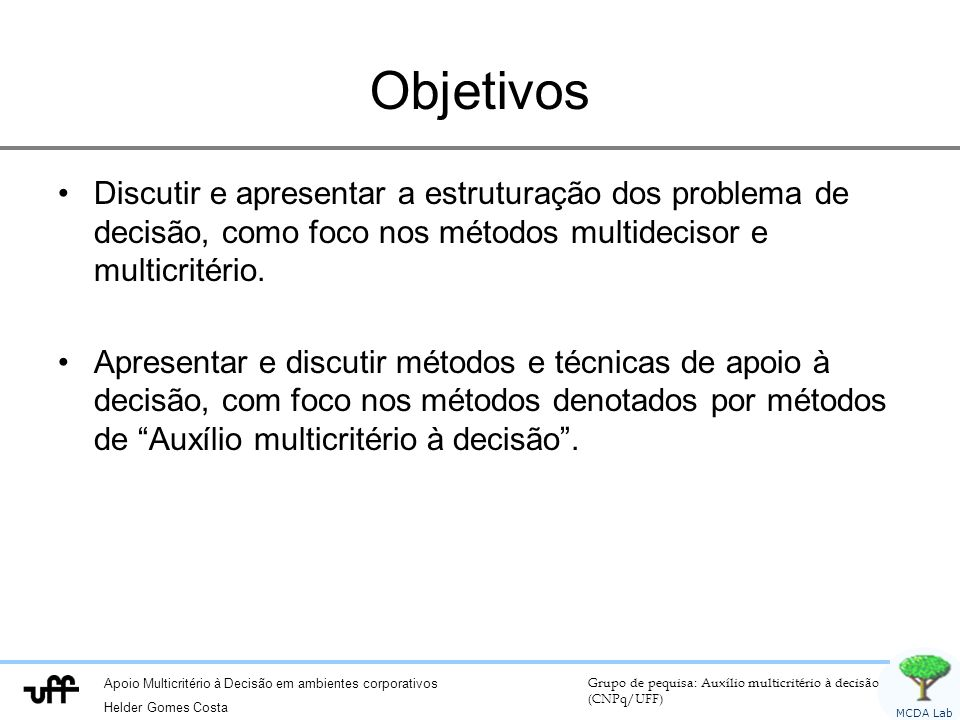 Apoio Multicritério à Decisão em ambientes corporativos Helder Gomes Costa Grupo de pequisa: Auxílio multicritério à decisão (CNPq/UFF) MCDA Lab Reflexão Julgamentos de valor são pessoais e subjetivos.