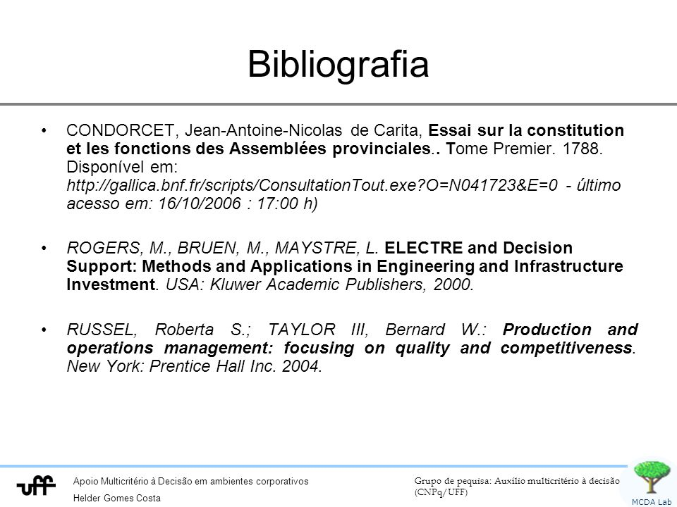 Apoio Multicritério à Decisão em ambientes corporativos Helder Gomes Costa Grupo de pequisa: Auxílio multicritério à decisão (CNPq/UFF) MCDA Lab Matriz de concordância A1A2A3A4 A1 A2 A3 A4