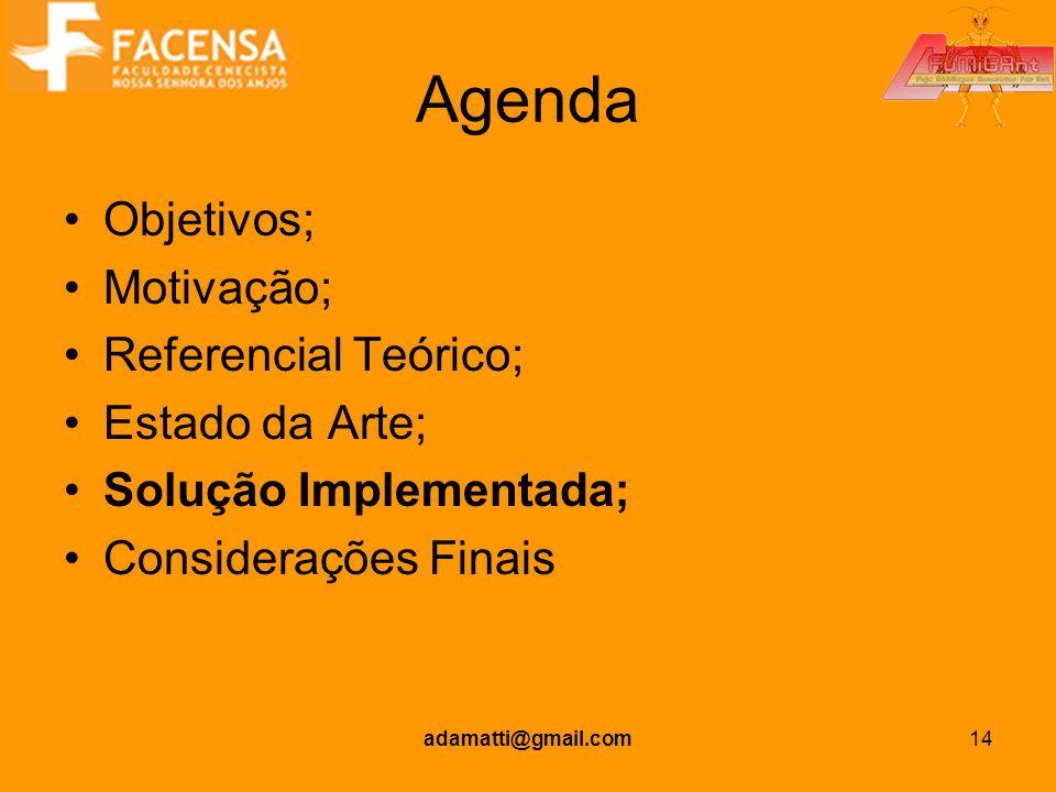 adamatti@gmail.com14 Agenda Objetivos; Motivação; Referencial Teórico; Estado da Arte; Solução Implementada; Considerações Finais