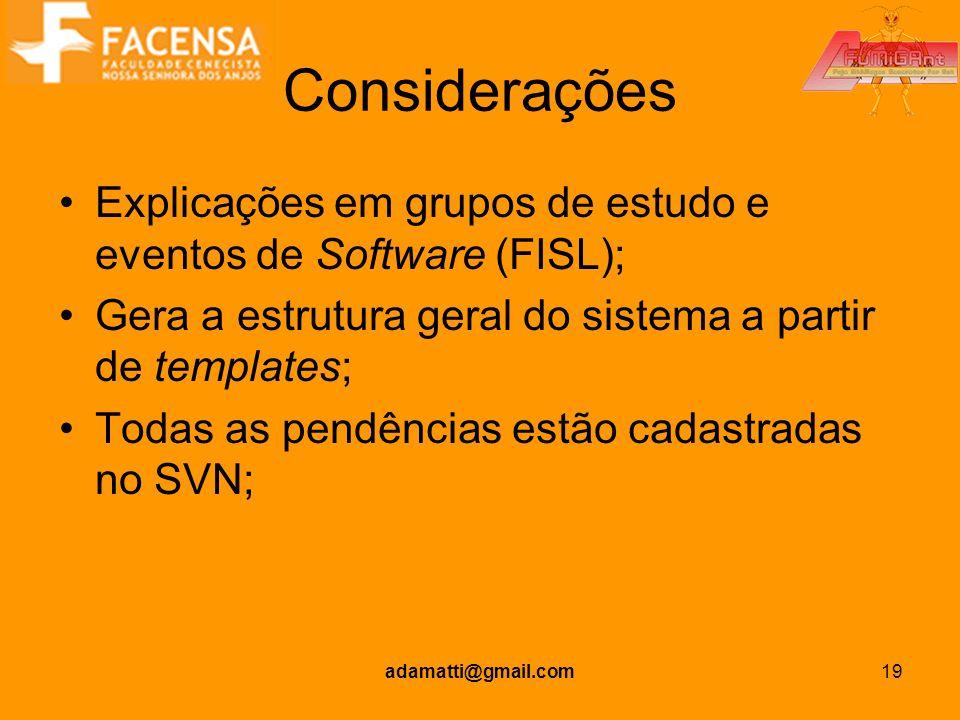 adamatti@gmail.com19 Considerações Explicações em grupos de estudo e eventos de Software (FISL); Gera a estrutura geral do sistema a partir de templat