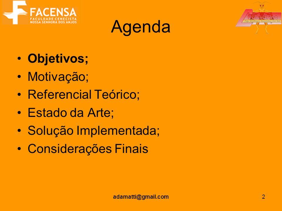adamatti@gmail.com2 Agenda Objetivos; Motivação; Referencial Teórico; Estado da Arte; Solução Implementada; Considerações Finais