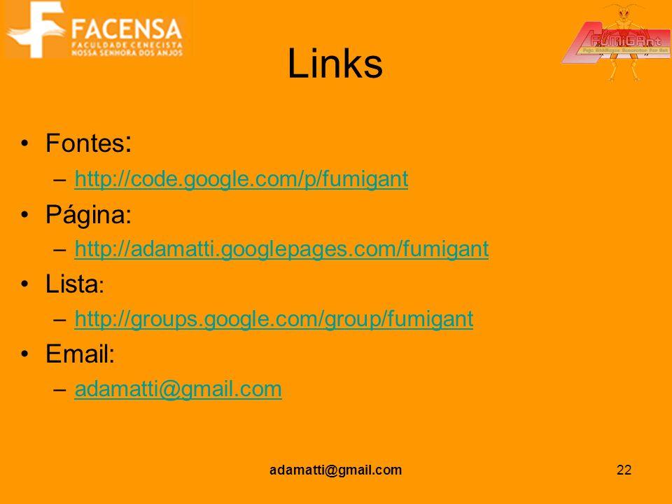 adamatti@gmail.com22 Links Fontes : –http://code.google.com/p/fumiganthttp://code.google.com/p/fumigant Página: –http://adamatti.googlepages.com/fumig