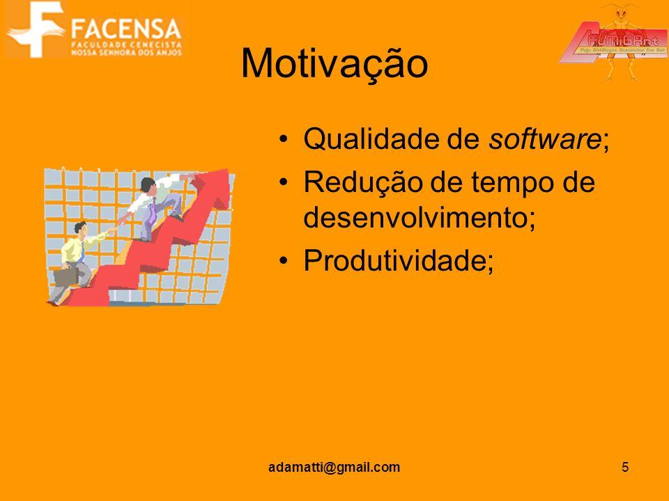 adamatti@gmail.com5 Motivação Qualidade de software; Redução de tempo de desenvolvimento; Produtividade;