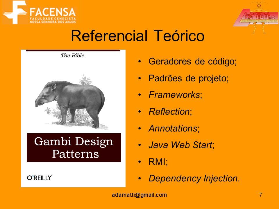 adamatti@gmail.com7 Referencial Teórico Geradores de código; Padrões de projeto; Frameworks; Reflection; Annotations; Java Web Start; RMI; Dependency