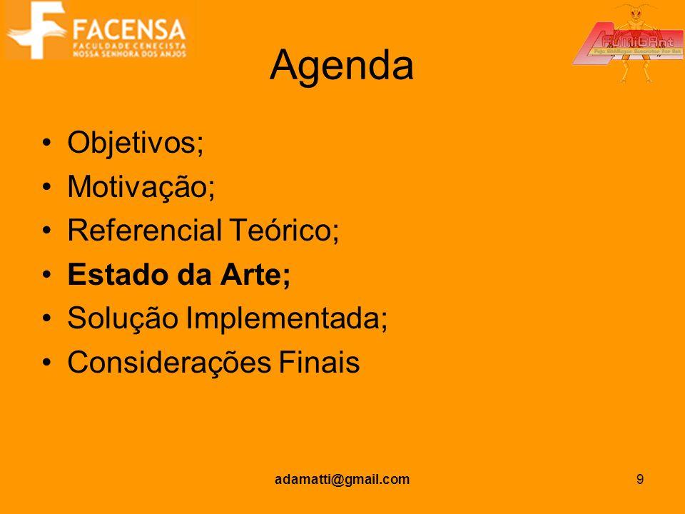 adamatti@gmail.com9 Agenda Objetivos; Motivação; Referencial Teórico; Estado da Arte; Solução Implementada; Considerações Finais