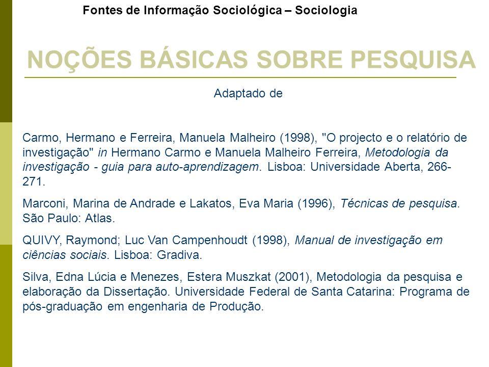 Fontes de Informação Sociológica – Sociologia NOÇÕES BÁSICAS SOBRE PESQUISA Adaptado de Carmo, Hermano e Ferreira, Manuela Malheiro (1998),
