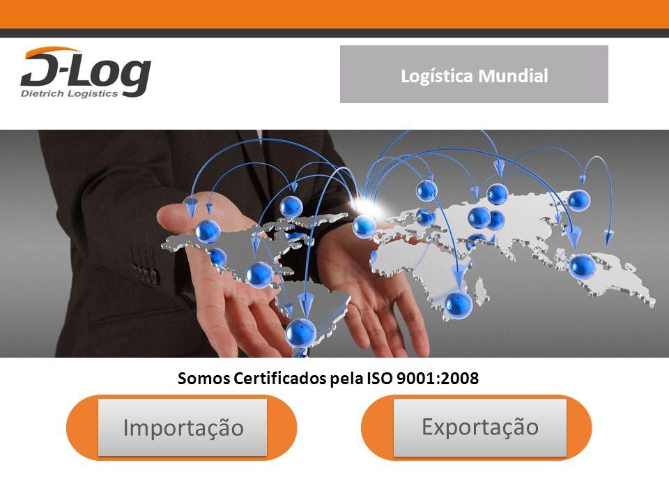 Logística Mundial Exportação Importação Somos Certificados pela ISO 9001:2008
