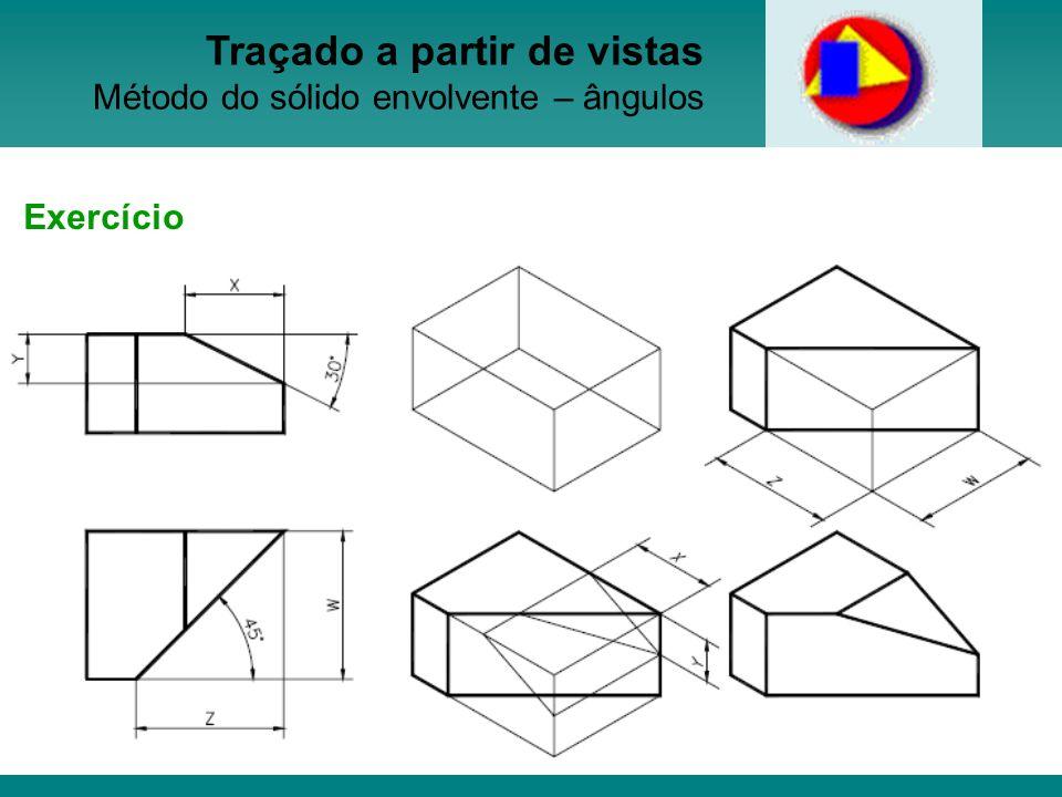 Prof. Janine Gomes da Silva Traçado a partir de vistas Método do sólido envolvente – ângulos Exercício