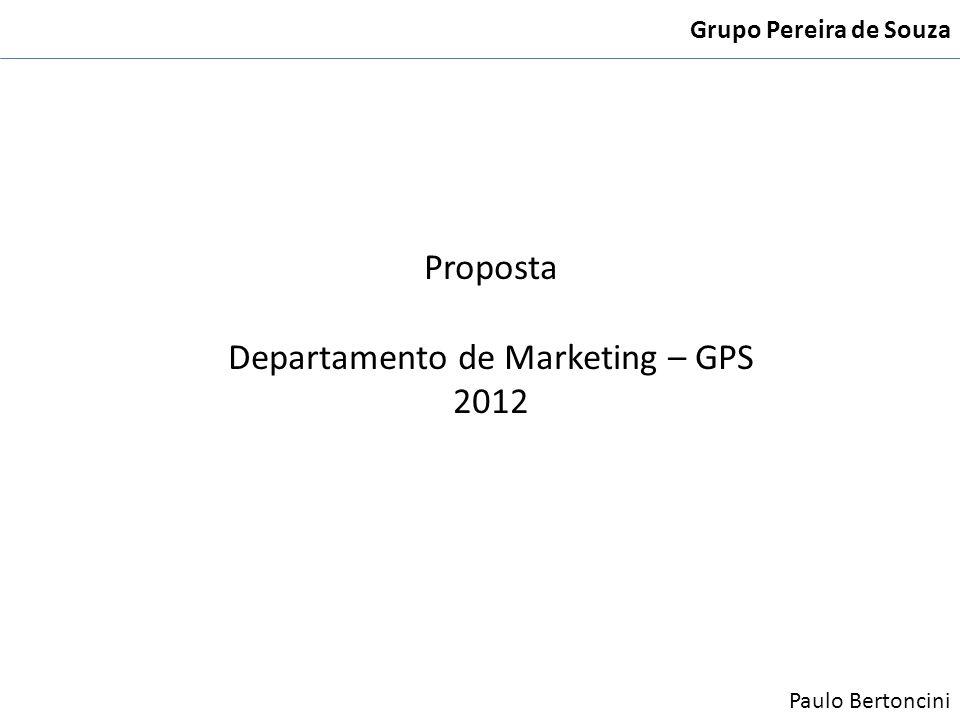 Proposta Departamento de Marketing – GPS 2012 Grupo Pereira de Souza Paulo Bertoncini