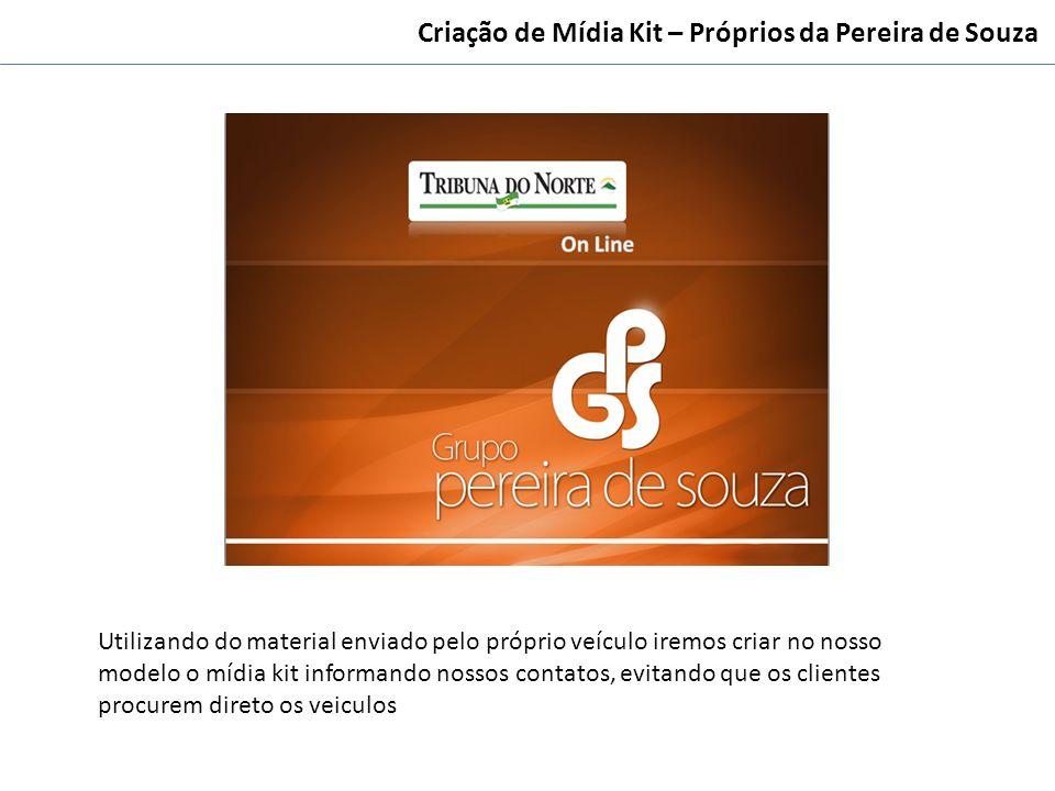 Criação de Mídia Kit – Próprios da Pereira de Souza Utilizando do material enviado pelo próprio veículo iremos criar no nosso modelo o mídia kit infor