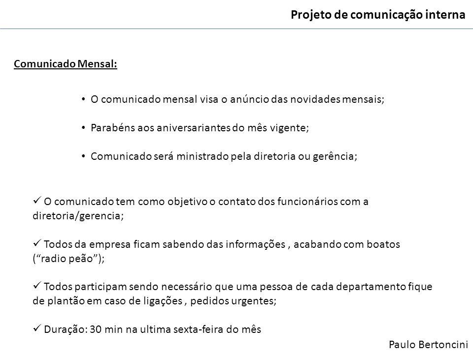 Projeto de comunicação interna Comunicado Mensal: O comunicado mensal visa o anúncio das novidades mensais; Parabéns aos aniversariantes do mês vigent