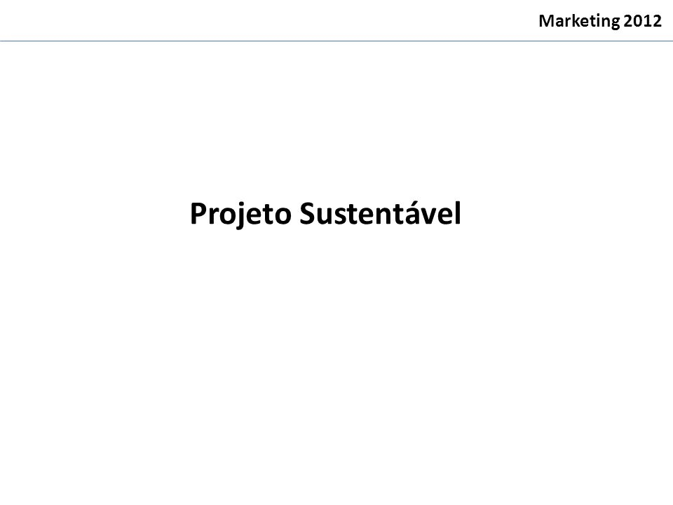 Projeto Sustentável Marketing 2012