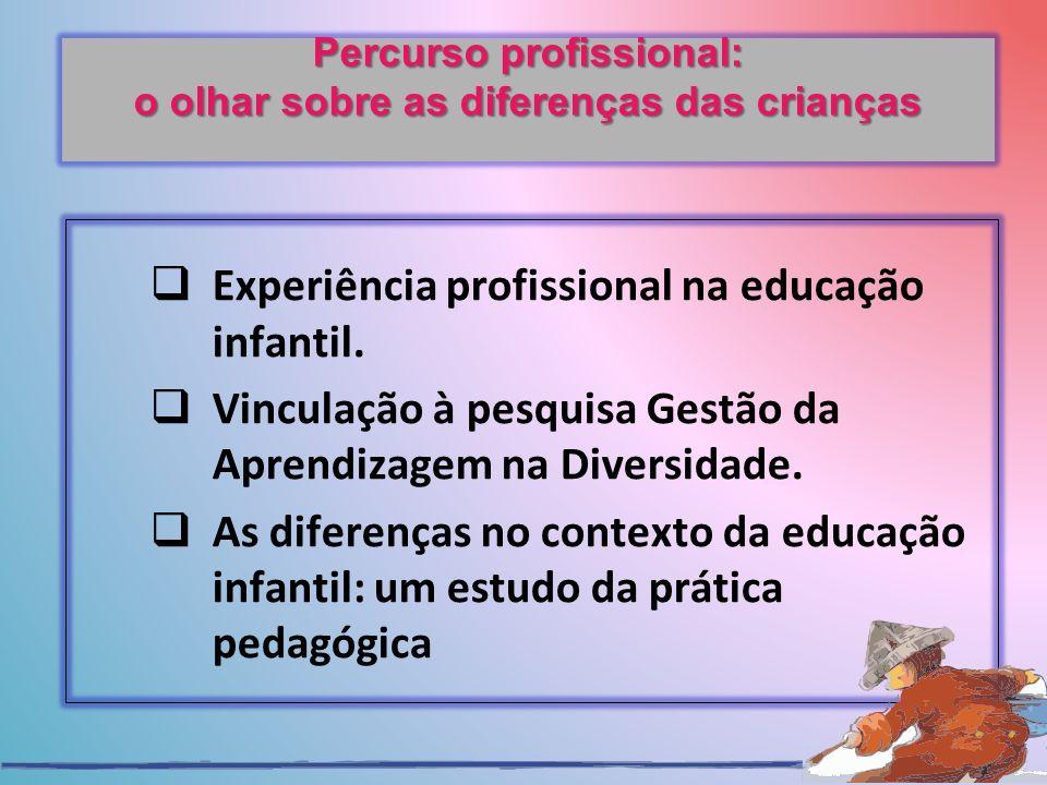 Percurso profissional: o olhar sobre as diferenças das crianças Experiência profissional na educação infantil.