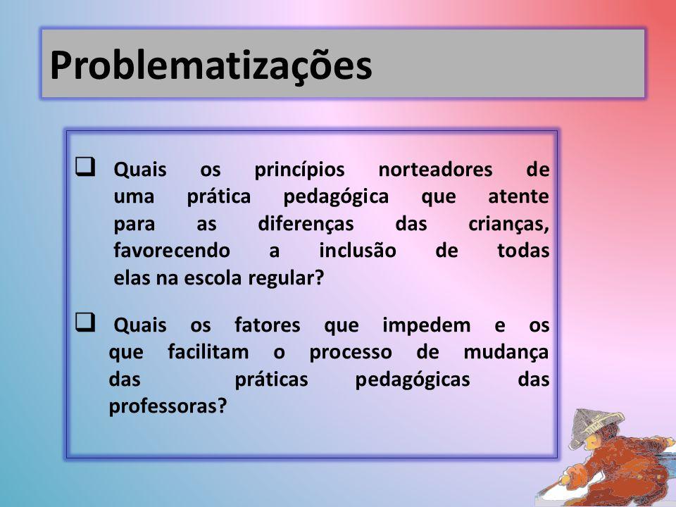 Quais os princípios norteadores de uma prática pedagógica que atente para as diferenças das crianças, favorecendo a inclusão de todas elas na escola regular.
