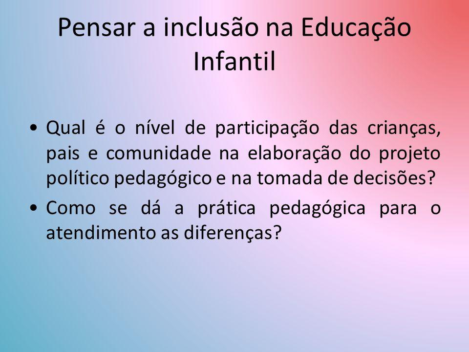 Pensar a inclusão na Educação Infantil Qual é o nível de participação das crianças, pais e comunidade na elaboração do projeto político pedagógico e na tomada de decisões.