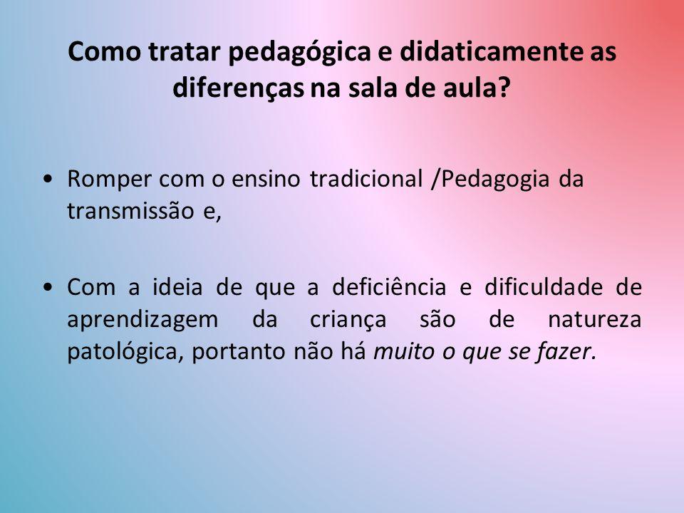 Como tratar pedagógica e didaticamente as diferenças na sala de aula.