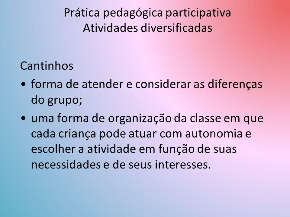 Cantinhos forma de atender e considerar as diferenças do grupo; uma forma de organização da classe em que cada criança pode atuar com autonomia e escolher a atividade em função de suas necessidades e de seus interesses.