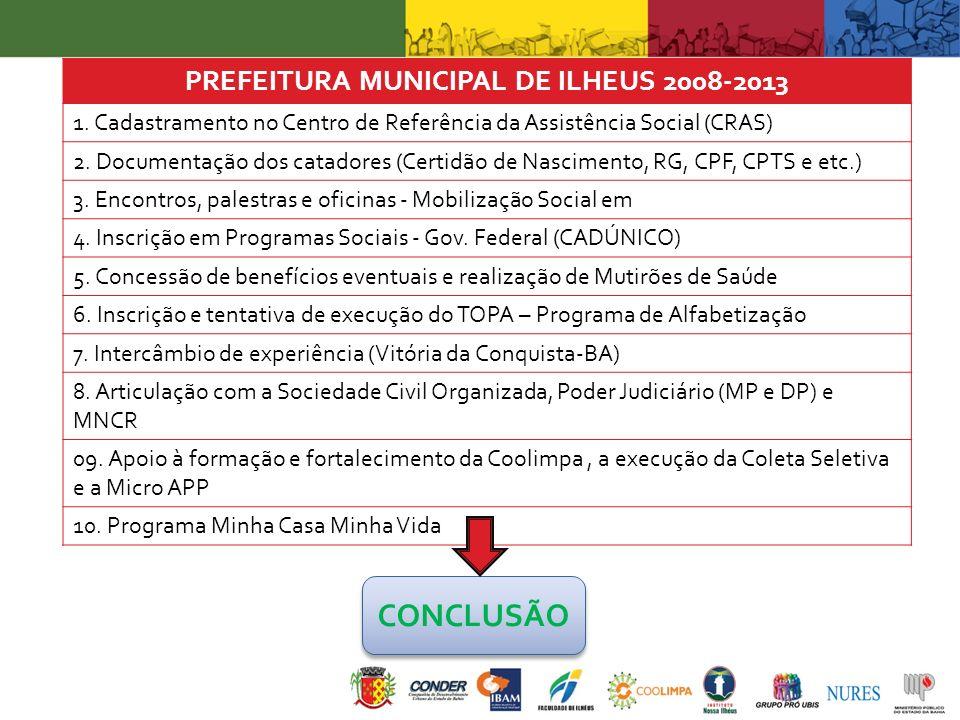 PREFEITURA MUNICIPAL DE ILHEUS 2008-2013 1. Cadastramento no Centro de Referência da Assistência Social (CRAS) 2. Documentação dos catadores (Certidão