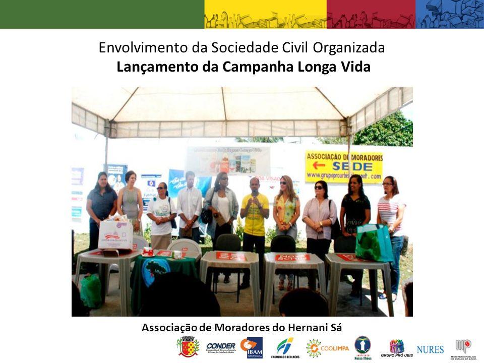 Envolvimento da Sociedade Civil Organizada Lançamento da Campanha Longa Vida Associação de Moradores do Hernani Sá