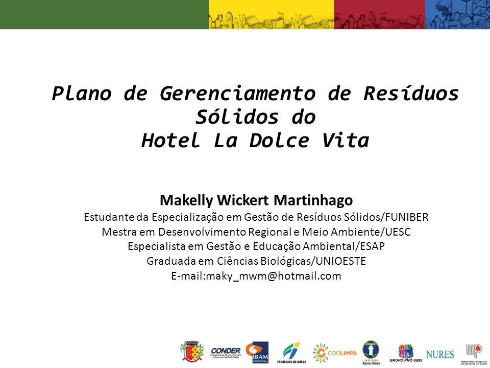 Plano de Gerenciamento de Resíduos Sólidos do Hotel La Dolce Vita Makelly Wickert Martinhago Estudante da Especialização em Gestão de Resíduos Sólidos