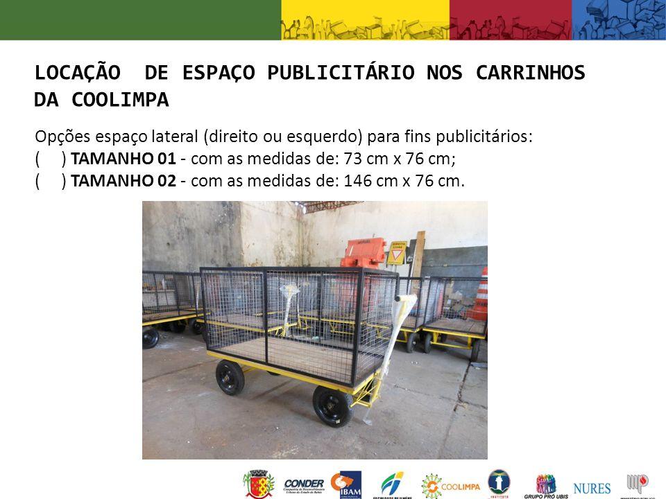 Opções espaço lateral (direito ou esquerdo) para fins publicitários: ( ) TAMANHO 01 - com as medidas de: 73 cm x 76 cm; ( ) TAMANHO 02 - com as medida
