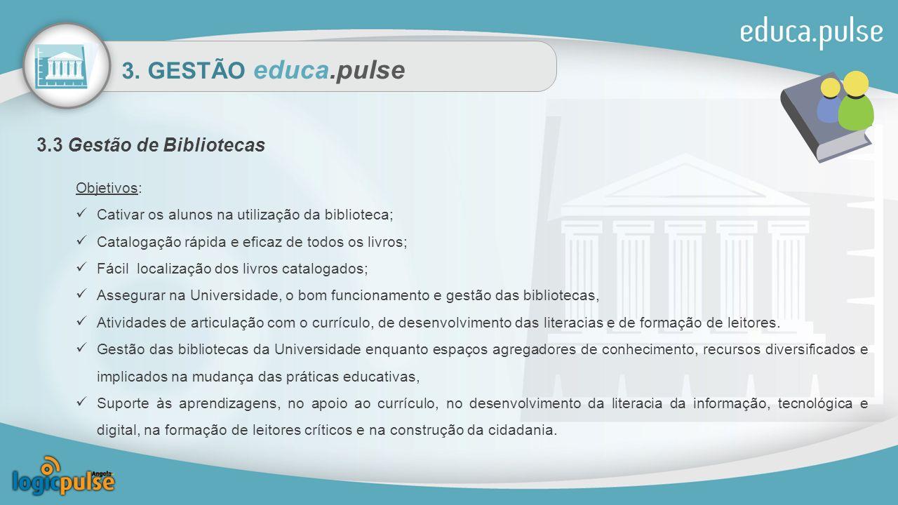 3. GESTÃO educa.pulse 3.3 Gestão de Bibliotecas Objetivos: Cativar os alunos na utilização da biblioteca; Catalogação rápida e eficaz de todos os livr