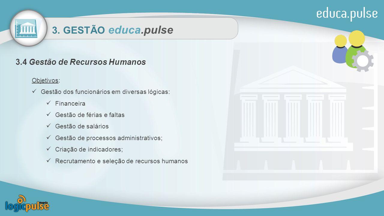 3. GESTÃO educa.pulse 3.4 Gestão de Recursos Humanos Objetivos: Gestão dos funcionários em diversas lógicas: Financeira Gestão de férias e faltas Gest