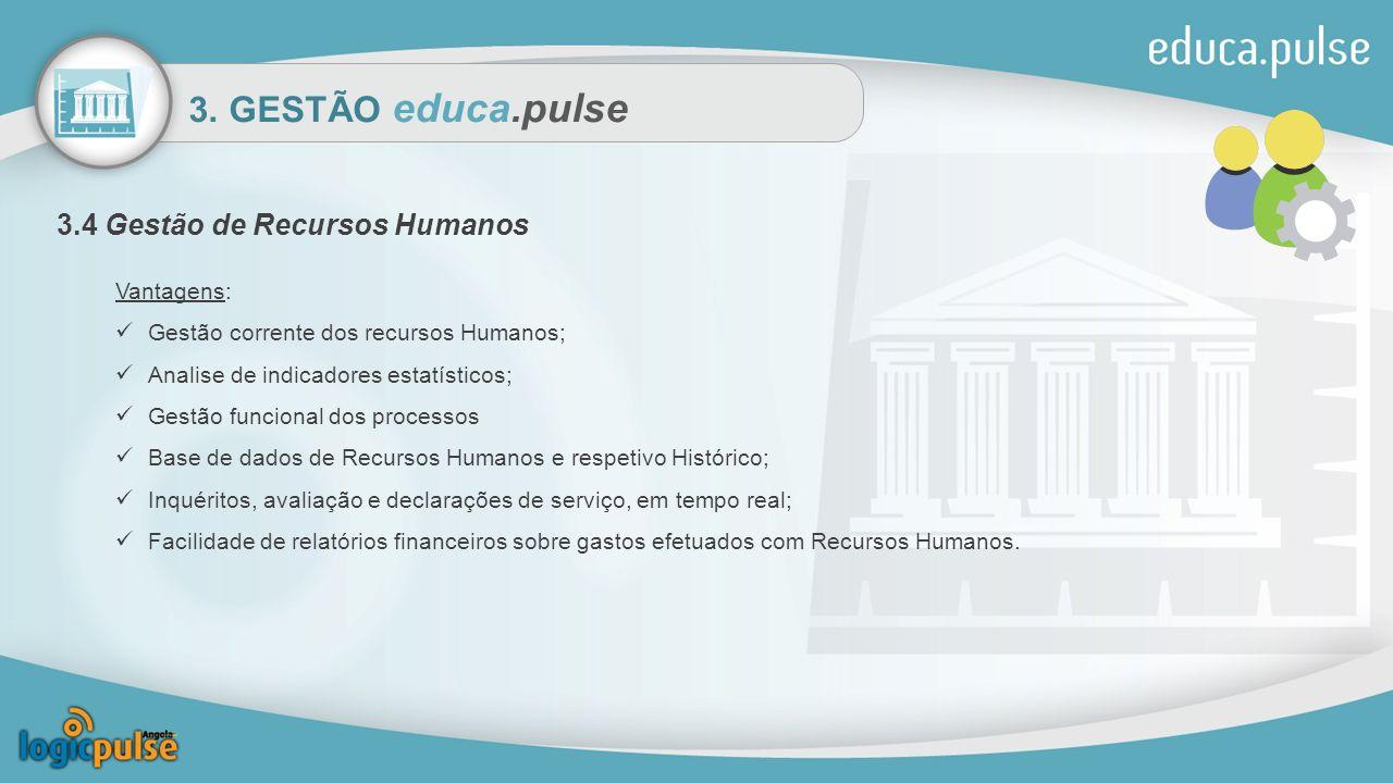 3. GESTÃO educa.pulse 3.4 Gestão de Recursos Humanos Vantagens: Gestão corrente dos recursos Humanos; Analise de indicadores estatísticos; Gestão func