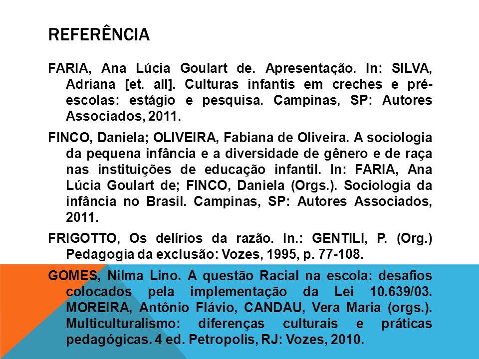 REFERÊNCIA FARIA, Ana Lúcia Goulart de. Apresentação. In: SILVA, Adriana [et. all]. Culturas infantis em creches e pré- escolas: estágio e pesquisa. C