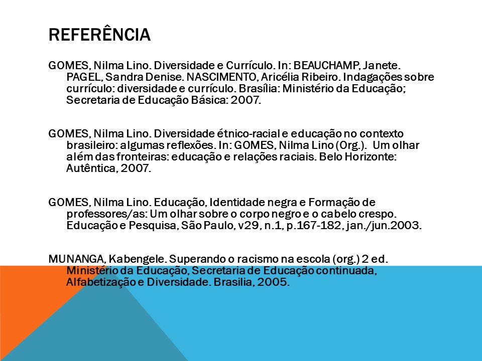 REFERÊNCIA GOMES, Nilma Lino. Diversidade e Currículo. In: BEAUCHAMP, Janete. PAGEL, Sandra Denise. NASCIMENTO, Aricélia Ribeiro. Indagações sobre cur