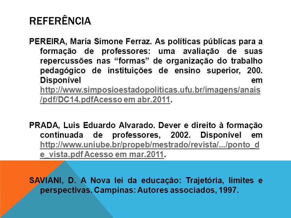 REFERÊNCIA PEREIRA, Maria Simone Ferraz. As políticas públicas para a formação de professores: uma avaliação de suas repercussões nas formas de organi