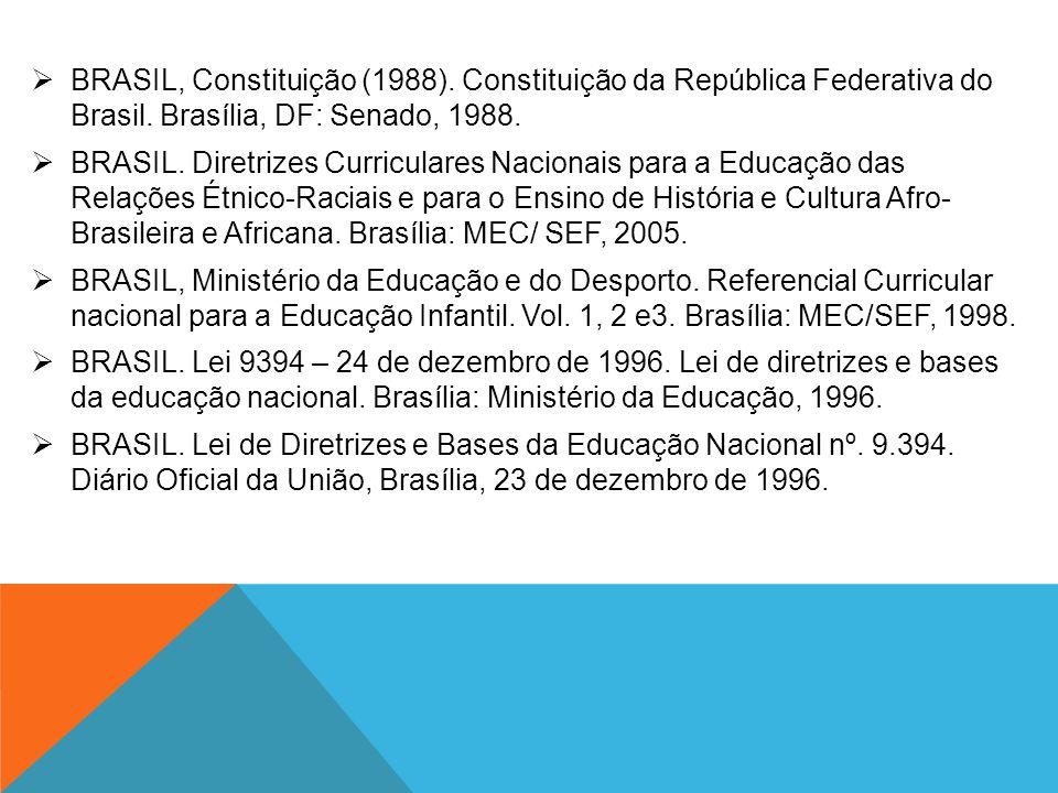 BRASIL, Constituição (1988). Constituição da República Federativa do Brasil. Brasília, DF: Senado, 1988. BRASIL. Diretrizes Curriculares Nacionais par