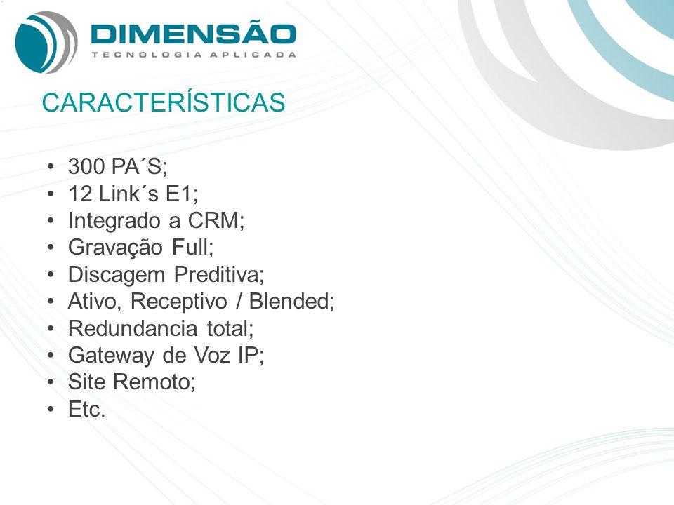 CARACTERÍSTICAS 300 PA´S; 12 Link´s E1; Integrado a CRM; Gravação Full; Discagem Preditiva; Ativo, Receptivo / Blended; Redundancia total; Gateway de