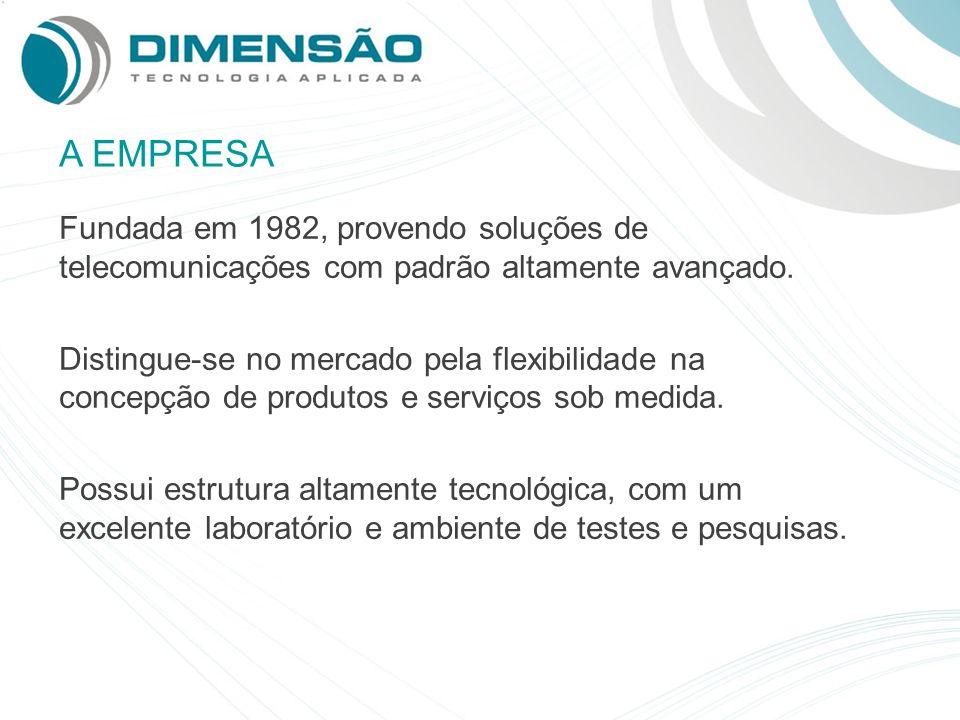 A EMPRESA Fundada em 1982, provendo soluções de telecomunicações com padrão altamente avançado. Distingue-se no mercado pela flexibilidade na concepçã