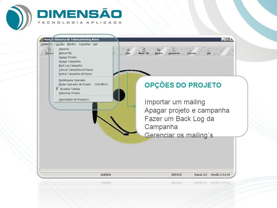 OPÇÕES DO PROJETO Importar um mailing Apagar projeto e campanha Fazer um Back Log da Campanha Gerenciar os mailing´s