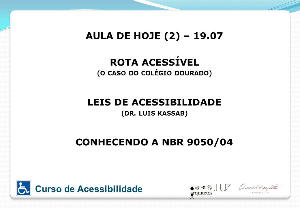 STEI N Curso de Acessibilidade AULA DE HOJE (2) – 19.07 ROTA ACESSÍVEL (O CASO DO COLÉGIO DOURADO) LEIS DE ACESSIBILIDADE (DR. LUIS KASSAB) CONHECENDO