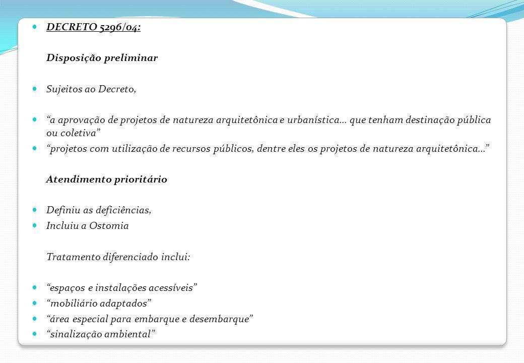 DECRETO 5296/04: Disposição preliminar Sujeitos ao Decreto, a aprovação de projetos de natureza arquitetônica e urbanística... que tenham destinação p