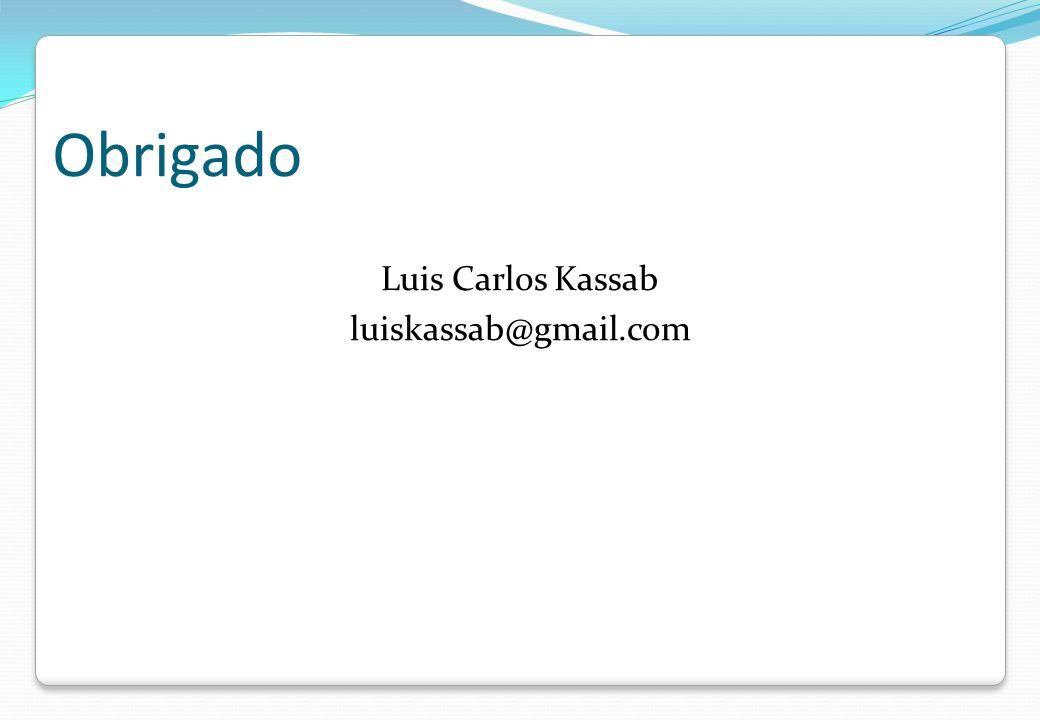 Obrigado Luis Carlos Kassab luiskassab@gmail.com