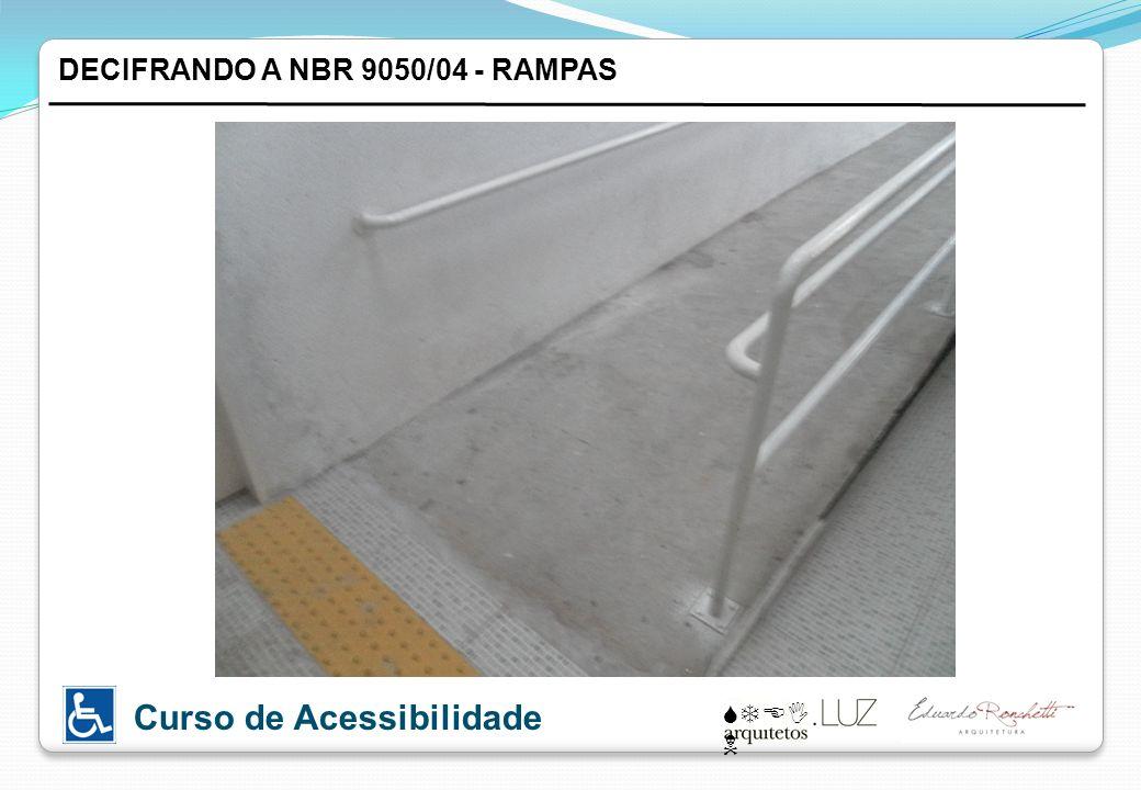 STEI N Curso de Acessibilidade DECIFRANDO A NBR 9050/04 - RAMPAS