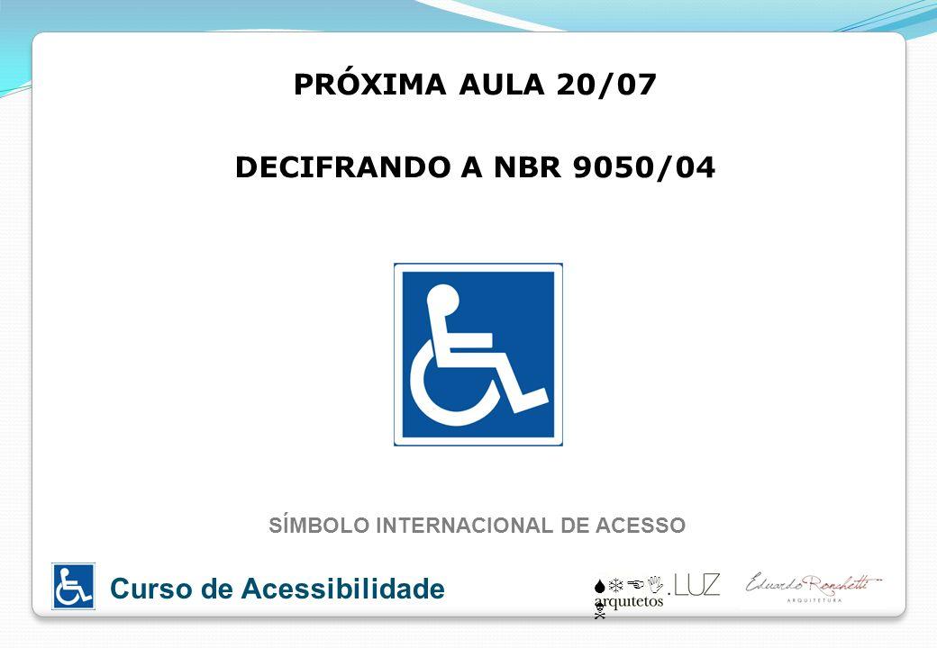 STEI N Curso de Acessibilidade PRÓXIMA AULA 20/07 DECIFRANDO A NBR 9050/04 SÍMBOLO INTERNACIONAL DE ACESSO