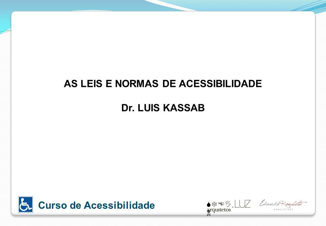 STEI N Curso de Acessibilidade AS LEIS E NORMAS DE ACESSIBILIDADE Dr. LUIS KASSAB