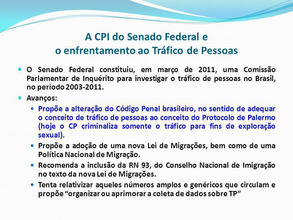 A CPI do Senado Federal e o enfrentamento ao Tráfico de Pessoas O Senado Federal constituiu, em março de 2011, uma Comissão Parlamentar de Inquérito p