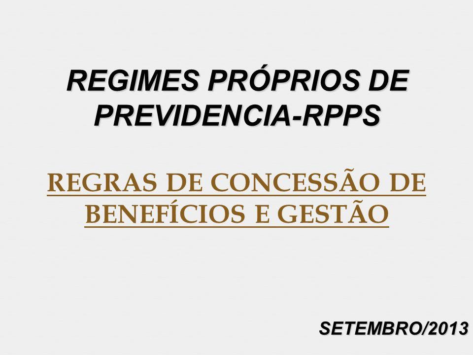 REGIMES PRÓPRIOS DE PREVIDENCIA-RPPS REGRAS DE CONCESSÃO DE BENEFÍCIOS E GESTÃOSETEMBRO/2013