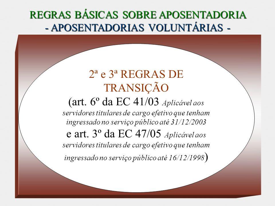 REGRAS BÁSICAS SOBRE APOSENTADORIA - APOSENTADORIAS VOLUNTÁRIAS - 2ª e 3ª REGRAS DE TRANSIÇÃO (art. 6º da EC 41/03 Aplicável aos servidores titulares