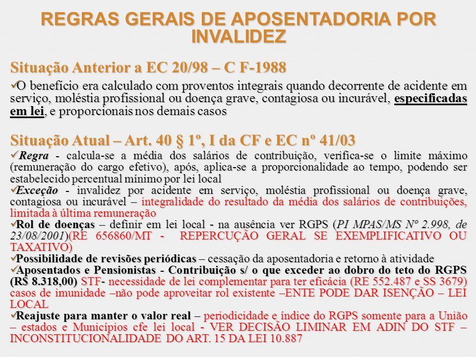 REGRAS GERAIS DE APOSENTADORIA POR INVALIDEZ Situação Anterior a EC 20/98 – C F-1988 O benefício era calculado com proventos integrais quando decorren